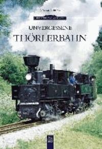Unvergessene Thörlerbahn.