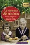 Unvergessene Weihnachten - Band 9 - Zeitzeugen-Erinnerungen aus heiteren und aus schweren Zeiten.