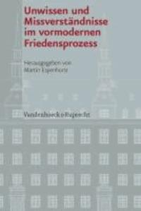 Unwissen und Missverständnisse im vormodernen Friedensprozess.