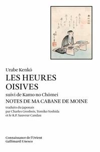 Urabe Kenko et  Kamo No Chômei - Les heures oisives (Tsurezure-Gusa) suivi de Notes dans ma cabane de moine (Hôjô-Ki).