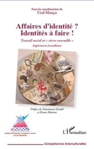 """Ural Manço - Affaires d'identité ? Identités à faire ! - Travail social et """"vivre ensemble""""."""