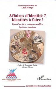 """Ural Manço - Affaires d'identité ? Identités à faire ! - Travail social et """"vivre ensemble"""". Expériences bruxelloises (Commune de Schaerbeek)."""