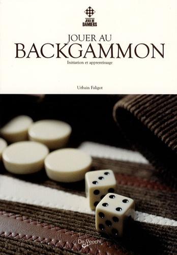 Urbain Faligot - Jouer au backgammon - Initiation et apprentissage.