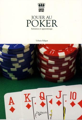 Urbain Faligot - Jouer au poker - Initiation et apprentissage.