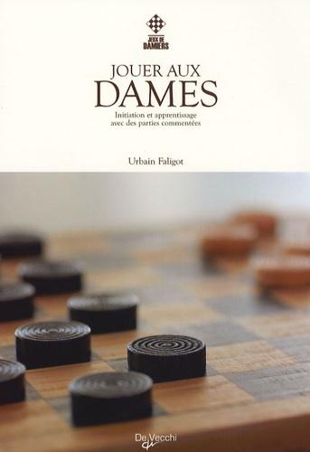Urbain Faligot - Jouer aux dames - Initiation et apprentissage avec des parties commentées.
