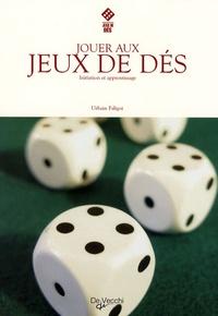 Urbain Faligot - Jouer aux jeux de dés - Initiation et apprentissage.