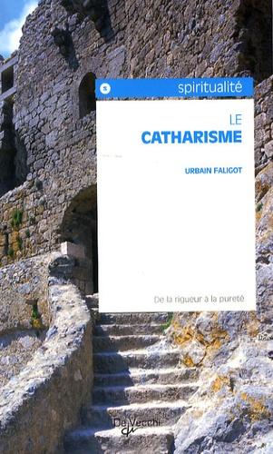 Urbain Faligot - Le catharisme - De la rigueur à la pureté.