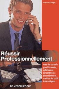 Urbain Faligot - Réussir professionnellement.