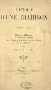 Urbain Gohier - Histoire d'une trahison, 1899-1903 - Heures d'espoir, la bande Jaurès, le pacte, la curée, la boue, socialisme ?.