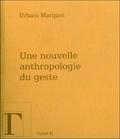 Urbain Marquet - Une nouvelle anthropologie du geste - Méditations philosophiques et pédagogiques Tome 2.