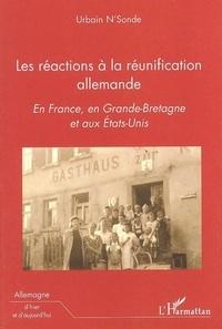 Urbain N'sonde - Les réactions à la réunification allemande. - En France, en Grande-Bretagne et aux Etats-Unis.