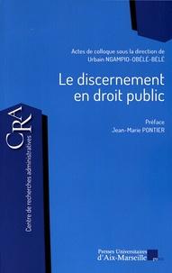Le discernement en droit public - Actes du colloque du 4 décembre 2015 à la Faculté de droit et de science politique, Aix-Marseille Université.pdf