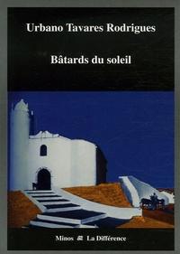 Urbano Tavares Rodrigues - Bâtards du soleil.