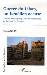 Guerre du Liban, un Israélien accuse - Uri Avnery |