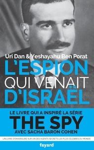 Uri Dan et Ben Porat - L'espion qui venait d'Israël - L'affaire Eli Cohen.