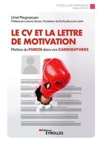Uriel Megnassan - Le CV et la lettre de motivation - Mettez du punch dans vos candidatures.