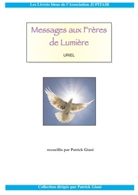 Uriel et Patrick Giani - Messages aux frères de Lumière.