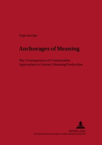 Urpo Kovala - Anchorages of Meaning - The Consequences of Contextualist Approaches to Literary Meaning Production.