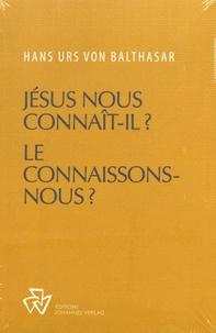 Urs von balthasar Hans - Jesus Nous Connaît-Il ? Le Connaissons-Nous ?.