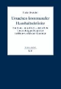 Ursachen kommunaler Haushaltsdefizite - Eine finanz- und politikwissenschaftliche Untersuchung am Beispiel der nordrhein-westfälischen Gemeinden.