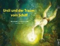 Ursli und der Traum vom Schiff - Kinderbuch nach einer wahren Geschichte auch für Erwachsene.