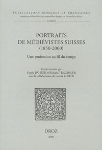 Ursula Bähler et Richard Trachsler - Portraits de médiévistes suisses (1850-2000) - Une profession au fil du temps.