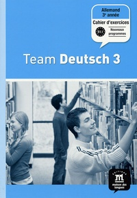 Ursula Esterl et Elke Körner - Allemand 3e année Palier 2 Team Deutsch 3 - Cahier d'exercices.