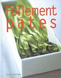 Ursula Ferrigno - Follement pâtes.