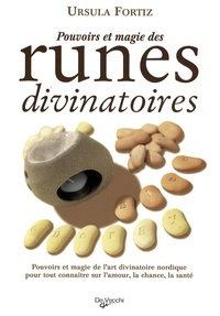 Ursula Fortiz - Pouvoirs et magie des runes divinatoires - Pouvoirs et magie de l'art divinatoire nordique pour tout connaître sur l'amour, la chance, la santé.