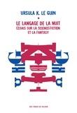Ursula K. Le Guin - Le langage de la nuit - Essais sur la science-fiction et la fantasy.
