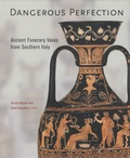 Ursula Kästner et David Saunders - Dangerous Perfection - Ancient Funerary Vases from Southern Italy.