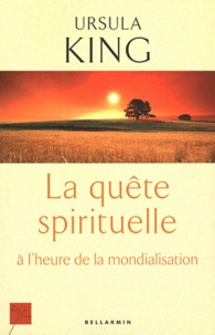 Ursula King - La quête spirituelle à l'heure de la mondialisation.