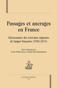 Ursula Mathis-Moser et Birgit Mertz-Baumgartner - Passages et ancrages en France - Dictionnaire des écrivains migrants de langue française (1981-2011).