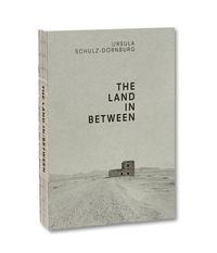 Ursula Schulz-Dornburg - The Land in Between (German edition).