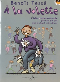 Benoît Tessé - A la volette - L'éducation musicale pour les 5-7 ans par le chant et la danse. 1 CD audio