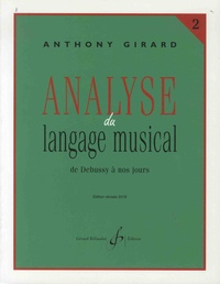 Anthony Girard - Analyse du langage musical - Volume 2, De Debussy à nos jours.