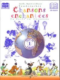 Arielle Vonderscher et Muriel Vonderscher - Chansons enchantées Grande Section CP, CE1 - Volume 1, Livre de l'élève. 1 CD audio