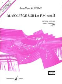 Jean-Marc Allerme - Du solfège sur la F.M. 440.3 - Lecture/Rythme - Volume 3 : Préparatoire 1.