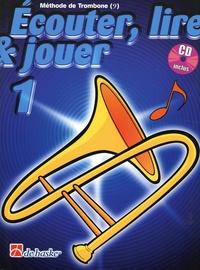 Jilt Jansma et Jean Castelain - Ecouter, lire & jouer 1 - Méthode de trombone. 1 CD audio