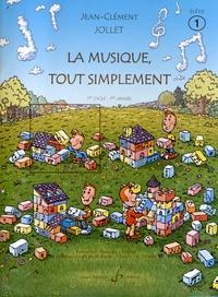 Jean-Clément Jollet - La musique, tout simplement - Volume 1, 1er cycle 1re année.