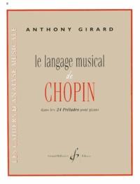 Anthony Girard - Le langage musical de Chopin dans les 24 Préludes pour piano.