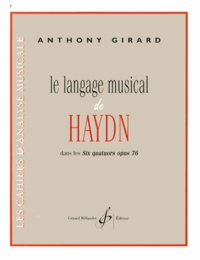 Anthony Girard - Le langage musical de Haydn dans les Six quatuors opus 76.