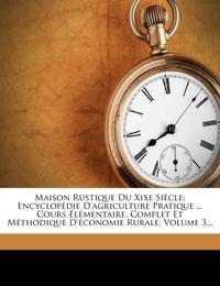 Nabu Press - Maison Rustique du XIXe siècle - Encyclopédie d'agriculture pratique... Cours élémentaire, complet et méthodique d'économie Rurale.