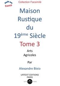 Alexandre Bixio - Maison rustique du XIXe siècle - Volume 3, Arts agricoles.