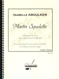 """Isabelle Aboulker - Martin Squelette - Opéra pour enfants librement adapté du roman de Pierre Véry """"Les Disparus de Saint Agil""""."""