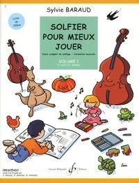 Sylvie Baraud - Solfier pour mieux jouer - Livre de l'élève volume 1 : 1er cycle (1e année).