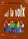 Valérie Josse - Voici la voix - Mélodies et jeux vocaux, volume 1 (1e cycle - 2e-3e année). 1 CD audio