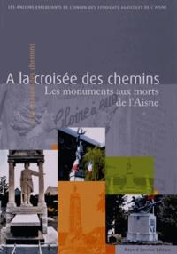 USAA - A la croisée des chemins - Les monuments aux morts de l'Aisne.