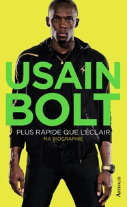 Usain Bolt et Matt Allen - Plus rapide que l'éclair - Autobiographie.