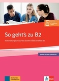 Uta Loumiotis et Adalbert Mazur - So geht's zu B2 - Vorbereitungskurs auf das Goethe-/OSD-Zertifikat B2.